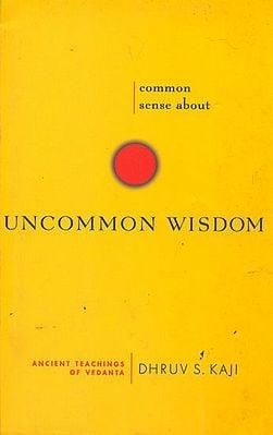 Common Sense About Uncommon Wisdom (Ancient Teachings of Vedanta)