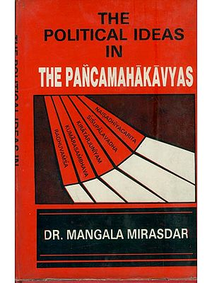 The Political Ideas in The Pancamahakavyas (An Old and Rare Book)