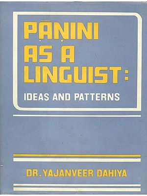 Panini as a Linguist: Ideas and Patterns (An Old and Rare Book)