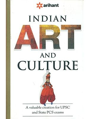 Indian Art and Culture (A Valuable Creation for UPSC and State PCS Exams)
