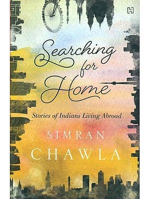 Searching for Home (Stories of Indians Living Abroad)