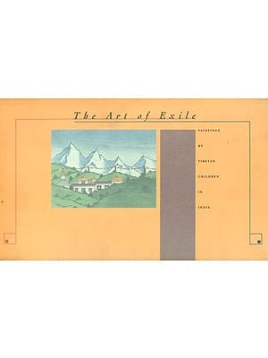 The Art of Exile (Paintings by Tibetan Children in India)