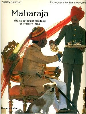 Maharaja - The Spectacular Heritage of Princely India