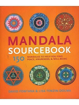 Mandala Source Book -150 Mandalas to Help You Find Peace, Awareness & Well-Being