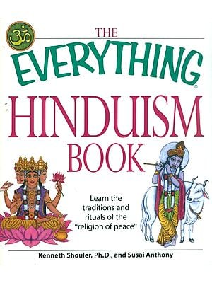 The Everything Hinduism Book - Learn The Tradition and Rituals of The Religion of Peace