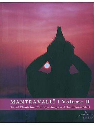 Mantravalli  - Sacred Chants from Taittiriya-Aranyaka & Taittiriya-Samhita (Vol-II)