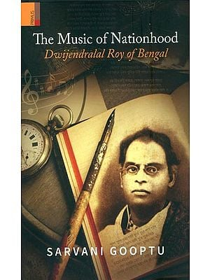 The Music of Nationhood (Dwijendralal Roy of Bengal)