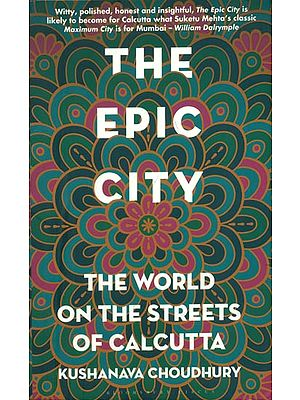 The Epic City - The World on the Streets of Calcutta