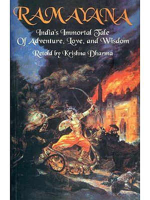Ramayana (India's Immortal Tale of Adventure, Love and Wisdom Retold)