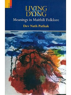 Living Dying (Meanings in Maithili Folklore)