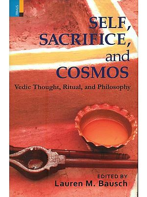 Self, Sacrifice and Cosmos (Vedic Thought, Ritual and Philosophy)