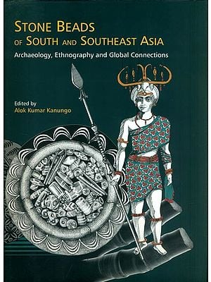 Stone Beads of South and Southeast Asia (Archaeology, Ethnography and Global Connections)