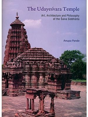 The Udayesvara Temple - Art, Architecture and Philosophy of the Saiva Siddhanta