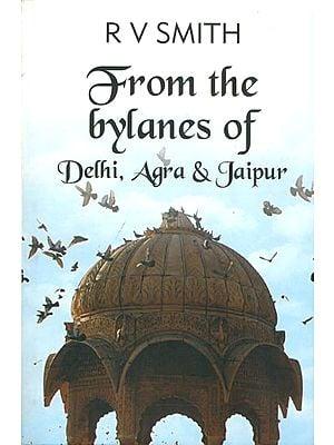 From the bylanes of Delhi, Agra & Jaipur