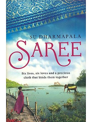 Saree (Six lives, Six Loves and a Precious Cloth that Binds them together)