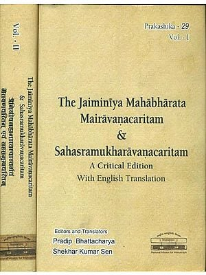 The Jaiminiya Mahabharata Mairavanacaritam & Sahasramukharavanacaritam  - A Critical Edition with English Translation (Set of 2 Volumes)