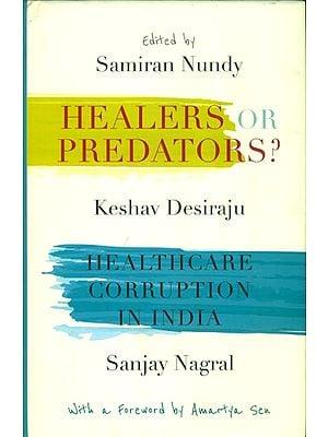 Healers or Predators? (Healthcare Corruption in India)