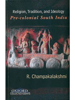Religion, Tradition, and Ideology Pre-colonial South India
