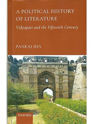 A Political History of Literature - Vidyapati and the Fifteenth Century