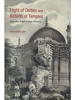 Flight of Deities and Rebirth of Temples - Episodes from Indian History