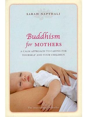Buddhism for Mothers (A Calm Appoach To Caring For Yourself And Your Children)