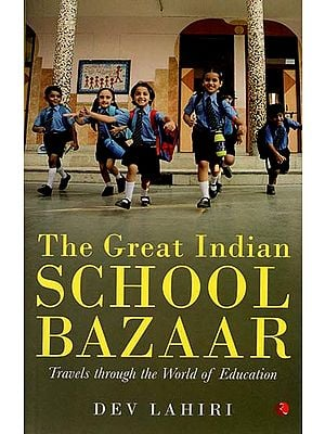 The Great Indian School Bazaar (Travels through the World of Education)