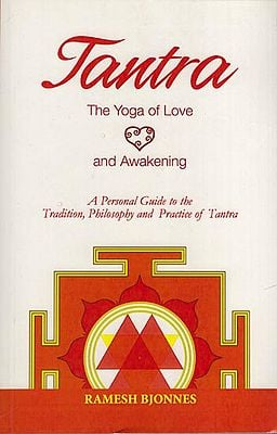 Tantra: The Yoga of Love (A Personal Guide to the Traditions, Philosophy and Practice of Tantra)