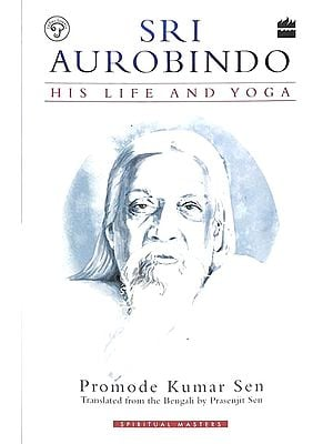 Sri Aurobindo (His Life and Yoga)