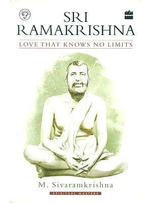Sri Ramakrishna (Love That Knows no Limits