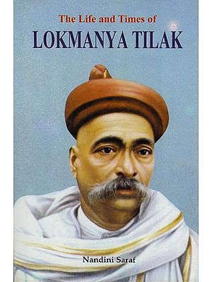 The Life and Times of Lokmanya Tilak