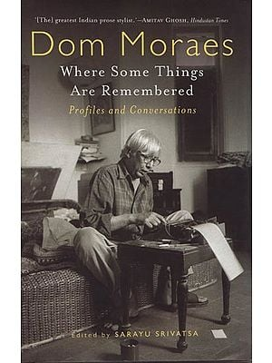 Dom Moraes: Where Some Things Are Remembered (Profile and Conversations)