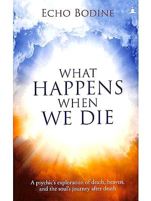 What Happens When We Die (A Psychic's Exploration of Death, Heaven, and the Soul's Journey After Death)