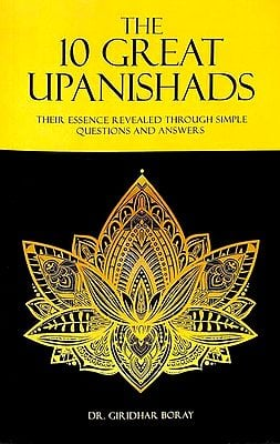 The 10 Great Upanishads (Their Essence Revealed Through Simple Questions and Answers)