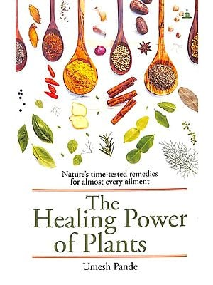 The Healing Power of Plants (Nature's Time-Tested remedies for Almost Every Ailment)