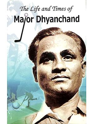 The Life and Times of Major Dhyanchand