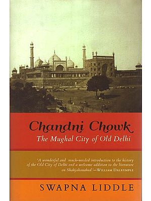 Chandni Chowk: The Mughal City of Old Delhi