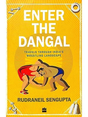 Enter The Dangal (Travels Through India's Wrestling Landscape)