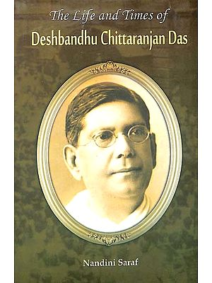 The Life and Times of Deshbandhu Chittaranjan Das