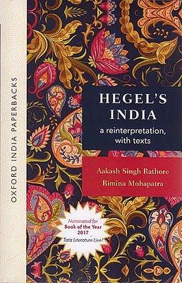Hegel's India: a reinterptretation, with texts