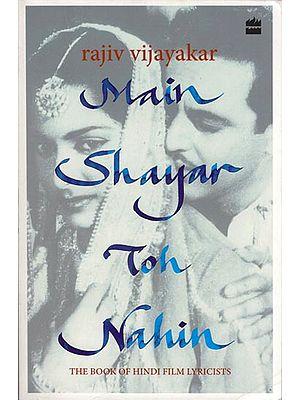 Main Shayar Toh Nahin: The Book of Hindi Lyricists