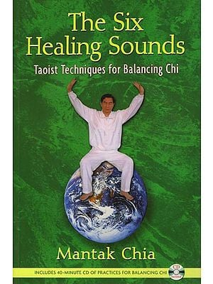 The Six Healing Sounds: Taoist Techniques for Balancing Chi (With C D)