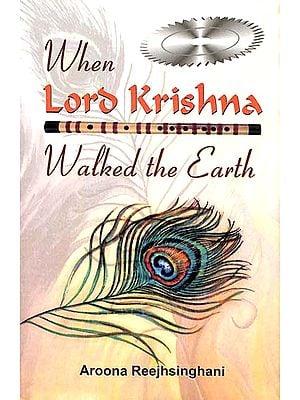 When Lord Krishna Walked the Earth