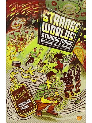 Strange Worlds! Strange Times! Amazing Sci-fi Stories