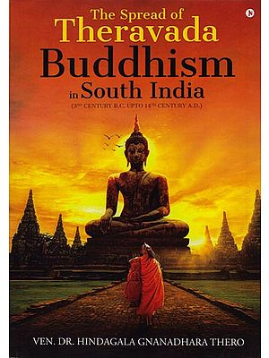 The Spread of Theravada Buddhism in South India (3rd Century B.C. upto 14th Century A.D.)