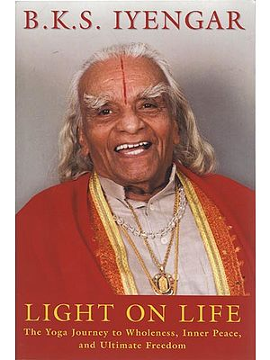 B.K.S. Iyengar: Light on Life (The Yoga Journey to Wholeness, Inner Peace, and Ultimate Freedom)