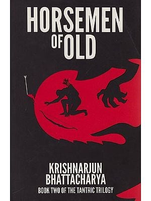 Horsemen of Old: Book Two of the Tantric Trilogy