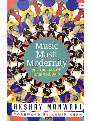 Music Masti Modernity (The Cinema of Nasir Husain)