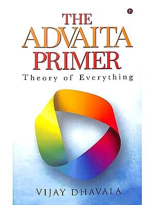 The Advaita Primer (Theory of Everything)