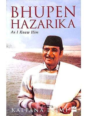 Bhupen Hazarika (As I Knew Him)