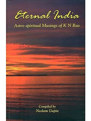 Eternal India-Astro-Spiritual Musings of K N Rao